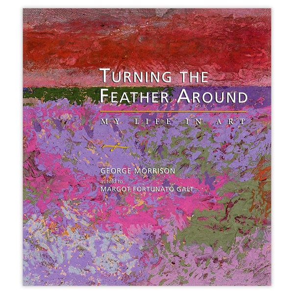 Turning the Feather Around: My Life in Art