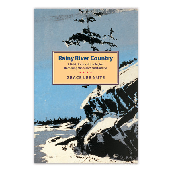 Rainy River Country. A Brief History of the Region Bordering Minnesota and Ontario