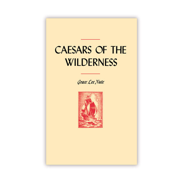 Caesars of the Wilderness: Médard Chouart, Sieur des Groseilliers and Pierre Esprit Radisson, 1618-1710