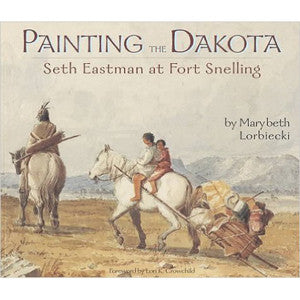 Painting the Dakota: Seth Eastman at Fort Snelling