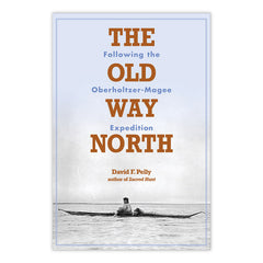 The Old Way North: Following the Oberholter-Magee Expedition