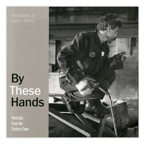 By These Hands: Portraits from the Factory Floor