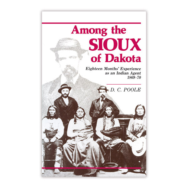 Among the Sioux of Dakota: Eighteen Months' Experience as an Indian Agent, 1869-70
