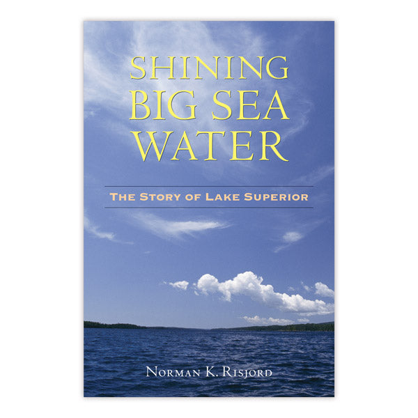 Shining Big Sea Water: The Story of Lake Superior