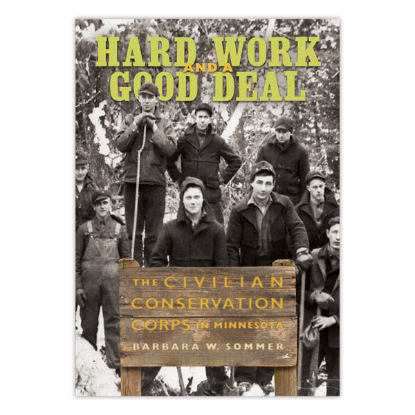 hard work and a good deal the civilian conservation corps in minnesota
