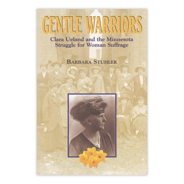Gentle Warriors: Clara Ueland and the Minnesota Struggle for Woman Suffrage