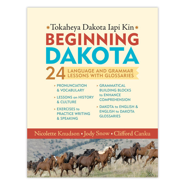Beginning Dakota/Tokaheya Dakota Iyapi Kin: 24 Language and Grammar Lessons with Glossaries