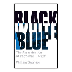 Black White Blue: The Assassination of Patrolman Sackett