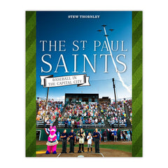 The St. Paul Saints: Baseball in the Capital City