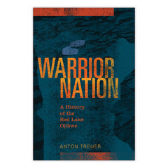Warrior Nation: A History of the Red Lake Ojibwe