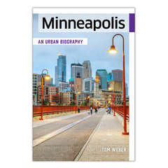 Minneapolis: An Urban Biography