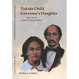 Dakota Child, Governor's Daughter: The Life of Helen Hastings Sibley
