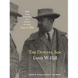 Dutiful Son: Louis W. Hill, Life in the Shadow of the Empire Builder James J. Hill