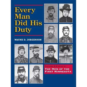 Every Man Did His Duty: Pictures and Stories of The Men of the First Minnesota