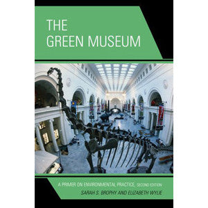 The Green Museum: A Primer on Environmental Practice 2nd Ed.