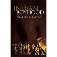 Indian Boyhood: Charles A. Eastman