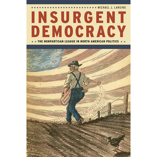 Insurgent Democracy: The Nonpartisan League in North American Politics