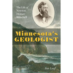 Minnesota's Geologist: The Life of Newton Horace Winchell