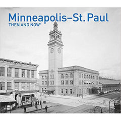 Minneapolis St. Paul Then and Now