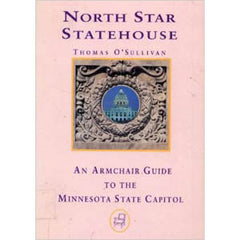 North Star Statehouse: An Armchair Guide to the Minnesota State Capitol