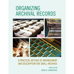 Organizing Archival Records: A Practical Method of Arrangement and Description for Small Archives 3rd Edition