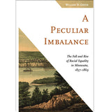 A Peculiar Imbalance The Fall and Rise of Racial Equality in Minnesota, 1837–1869, paperback