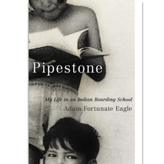 Pipestone: My Life in an Indian Boarding School