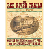 Red River Trails: Oxcart Routes between St. Paul and the Selkirk Settlement, 1820-1870