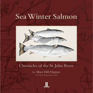 Sea Winter Salmon: Chronicles of the St. John River
