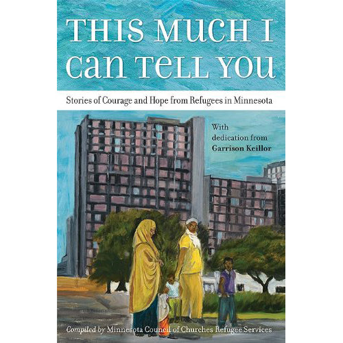 This Much I Can Tell You: Stories of Courage and Hope from Refugees in Minnesota