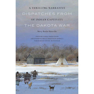 Dispatches From the Dakota War: A Thrilling Narrative of Indian Captivity