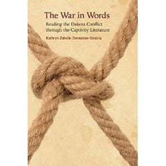 War in Words: Reading the Dakota Conflict through the Captivity Literature