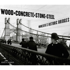 Wood, Concrete, Stone and Steel: Minnesota's HIstoric Bridges