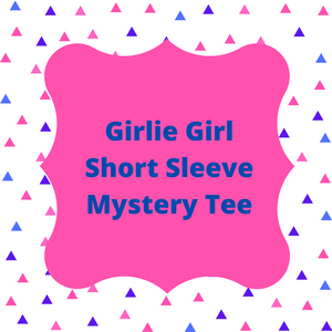 Girlie Girl Mystery Tee - Short Sleeve