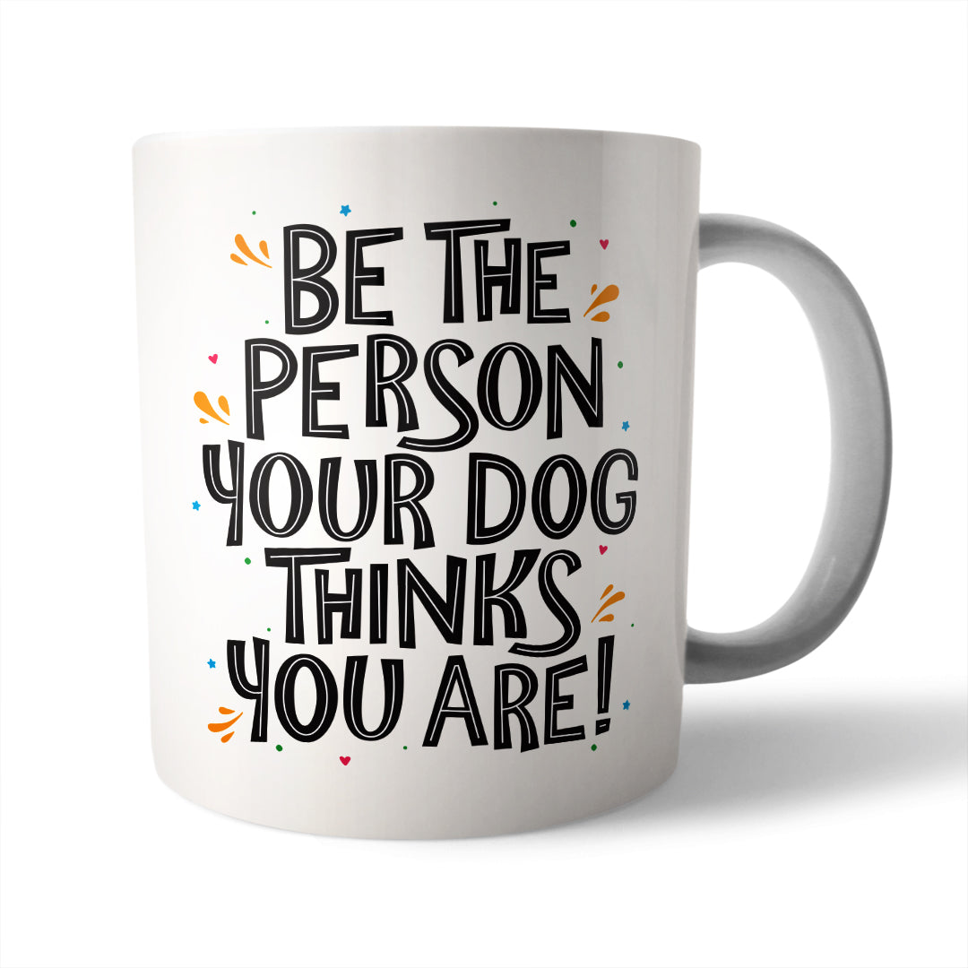Be The Person Ceramic Mug - Needs & Wishes Art