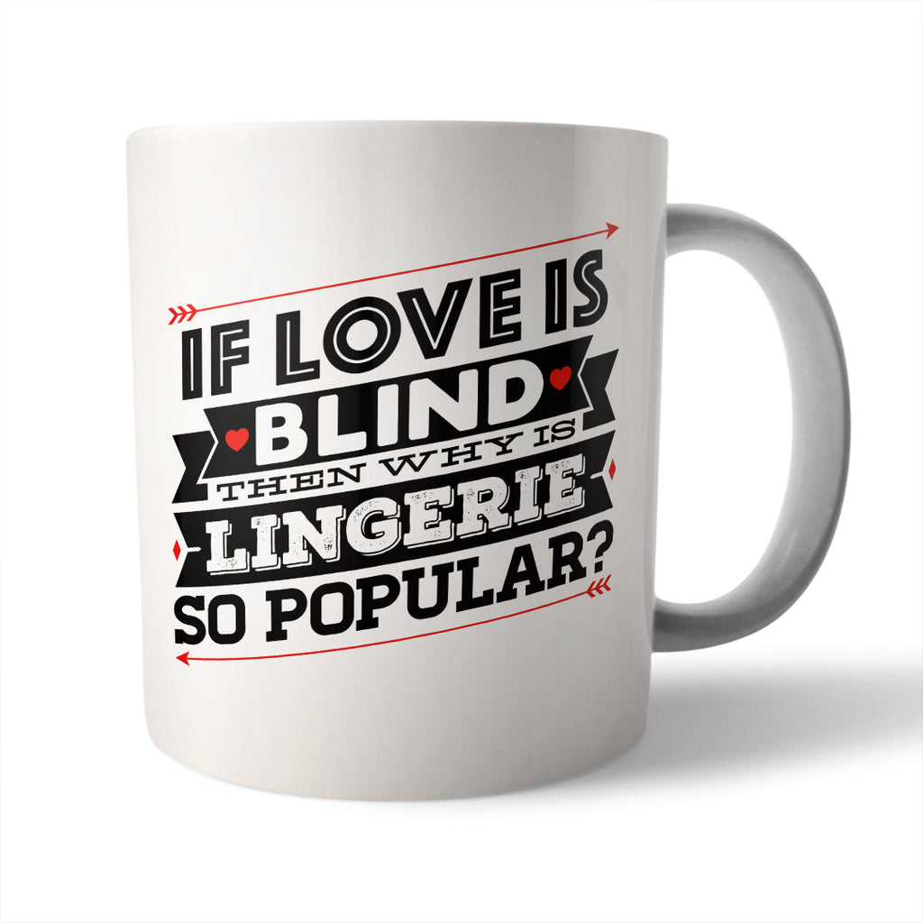If Love is Blind Ceramic Mug - Needs & Wishes Art