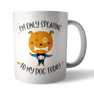 Only Speaking To My Dog Ceramic Mug - Needs & Wishes Art