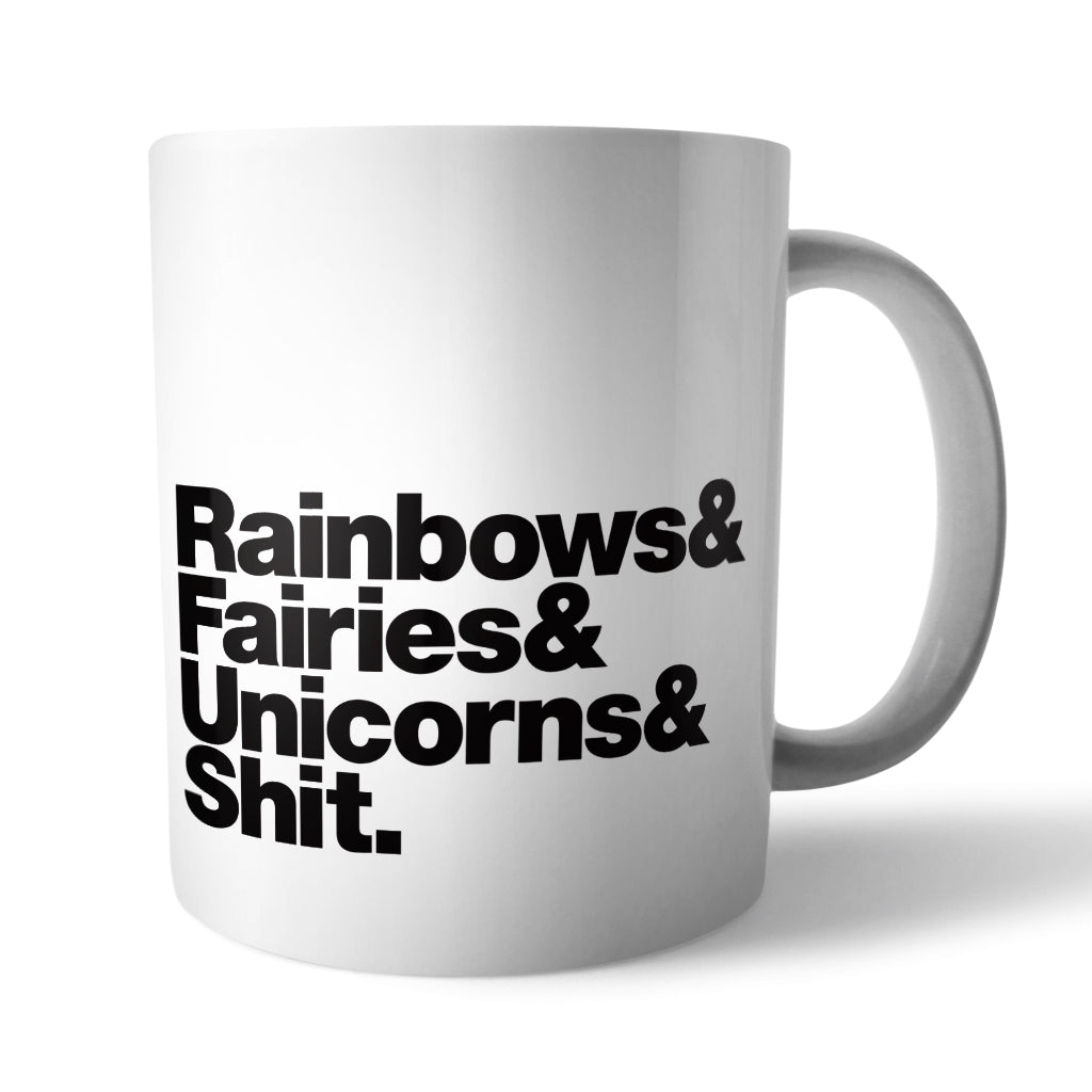 Rainbows & Unicorns & Fairies & Shit Ceramic Mug - Needs & Wishes Art