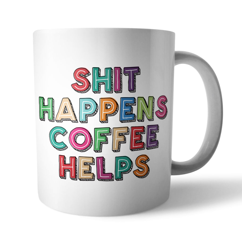 Shit Happens Coffee Helps Ceramic Mug