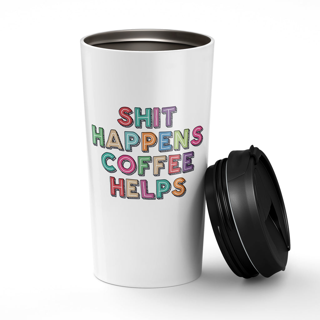 Shit Happens Coffee Helps. Stainless Steel Tumbler