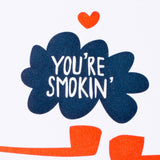 you're smokin'