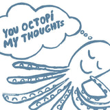 you octopi my thoughts