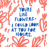 you're like flowers