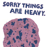 sorry things are heavy