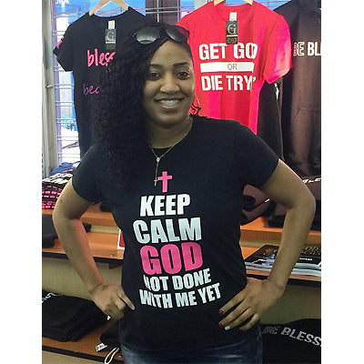 Godly Creations Clothing's Women's Keep Calm God Not Done With Me Yet T Shirt