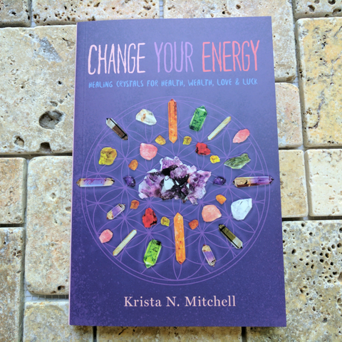 Change Your Energy: Healing Crystals for Health, Wealth, Love & Luck~Krista N. Mitchell