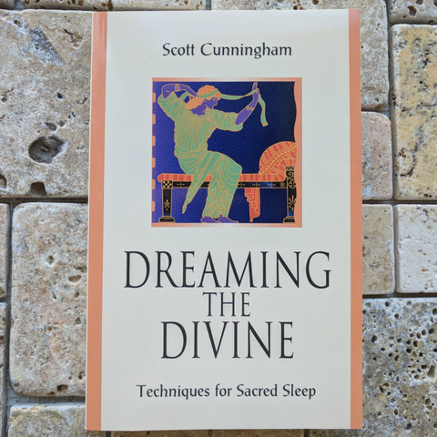 Dreaming The Divine: Techniques for Sacred Sleep~ Scott Cunningham