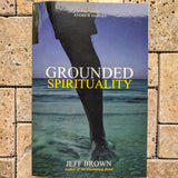 Grounded Spirituality~Jeff Brown