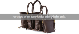 How to care for your leather handbag and other leather goods.