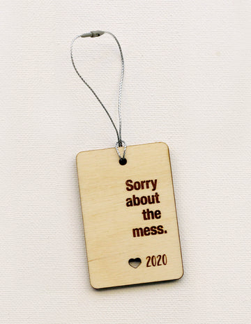 Sorry about the Mess Ornament 2020